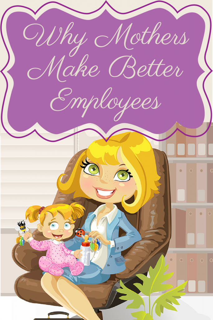 Why MothersMake BetterEmployees